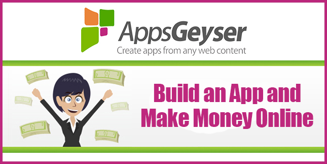 Build An App And Make Money Online Appsgeyser