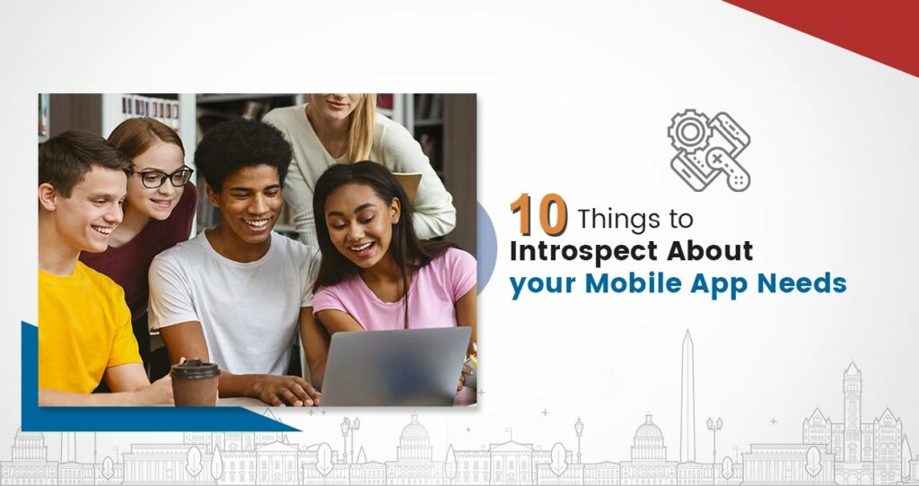 10 Things to Introspect About your Mobile App Needs