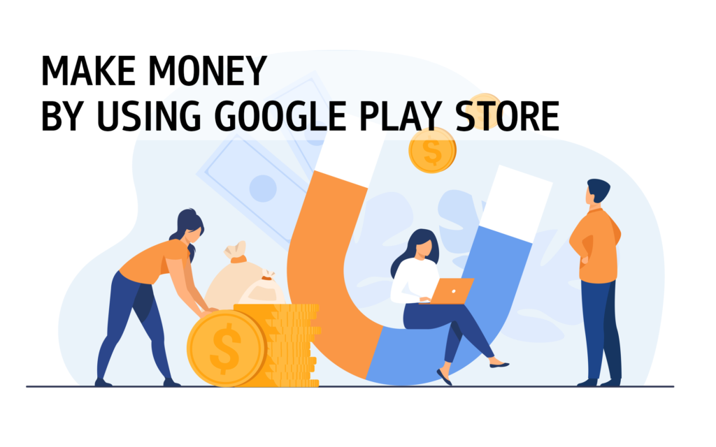 Make Money by Using Google Play Store