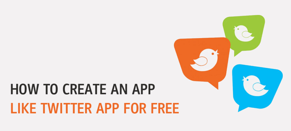 How To Create An App Like Twitter App For Free