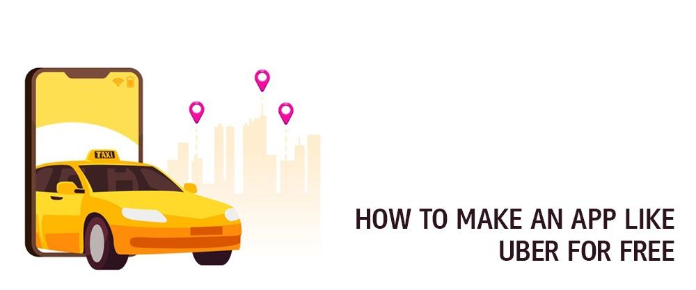 Make An App Like Uber for Free